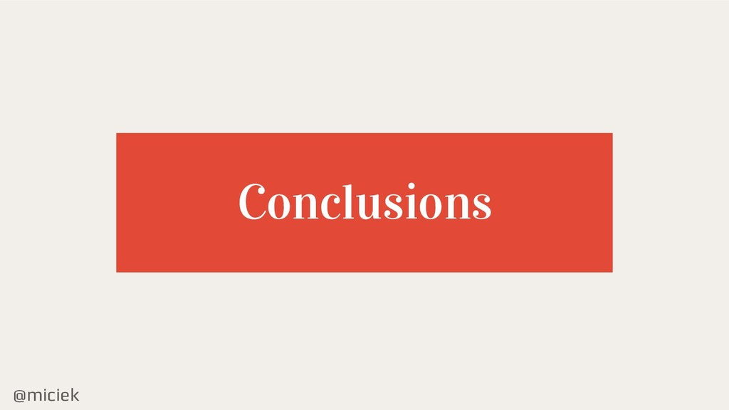 @miciek Conclusions