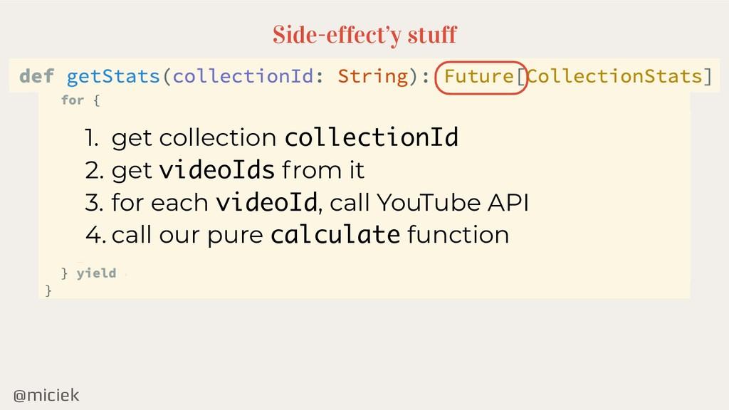 @miciek Side-effect'y stuff 1. get collection c...