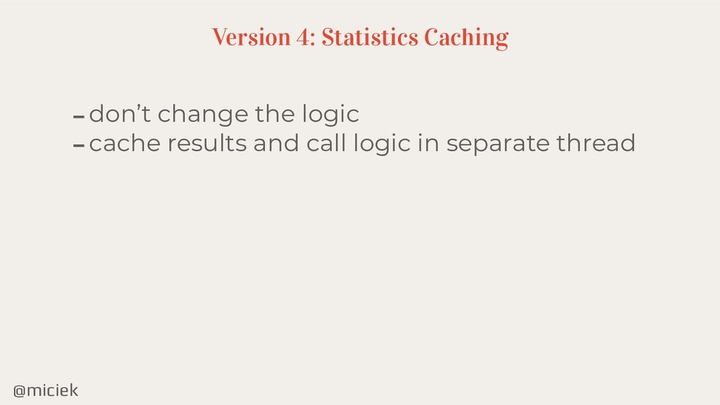 @miciek -don't change the logic -cache results ...