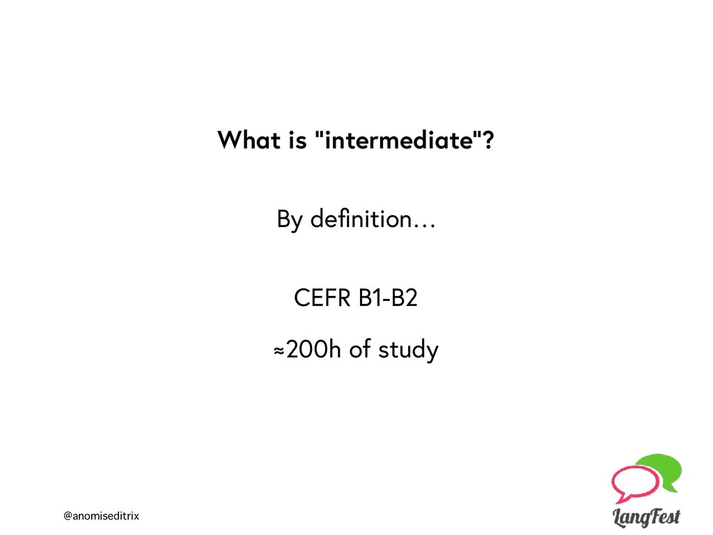 "@anomiseditrix What is ""intermediate""? CEFR B1-..."