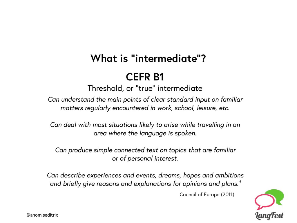 "@anomiseditrix What is ""intermediate""? CEFR B1 ..."