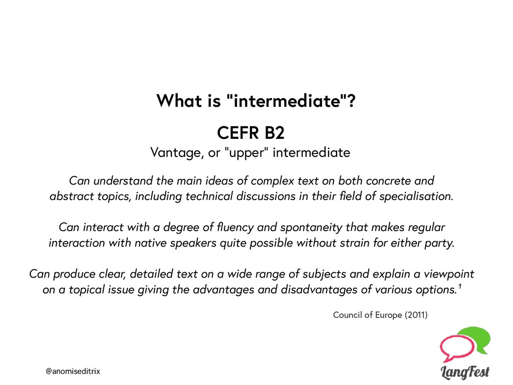 "@anomiseditrix What is ""intermediate""? CEFR B2 ..."