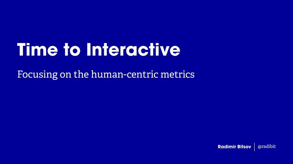 Radimir Bitsov @radibit Focusing on the human-c...