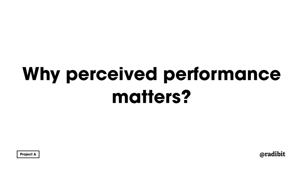 @radibit Why perceived performance matters?