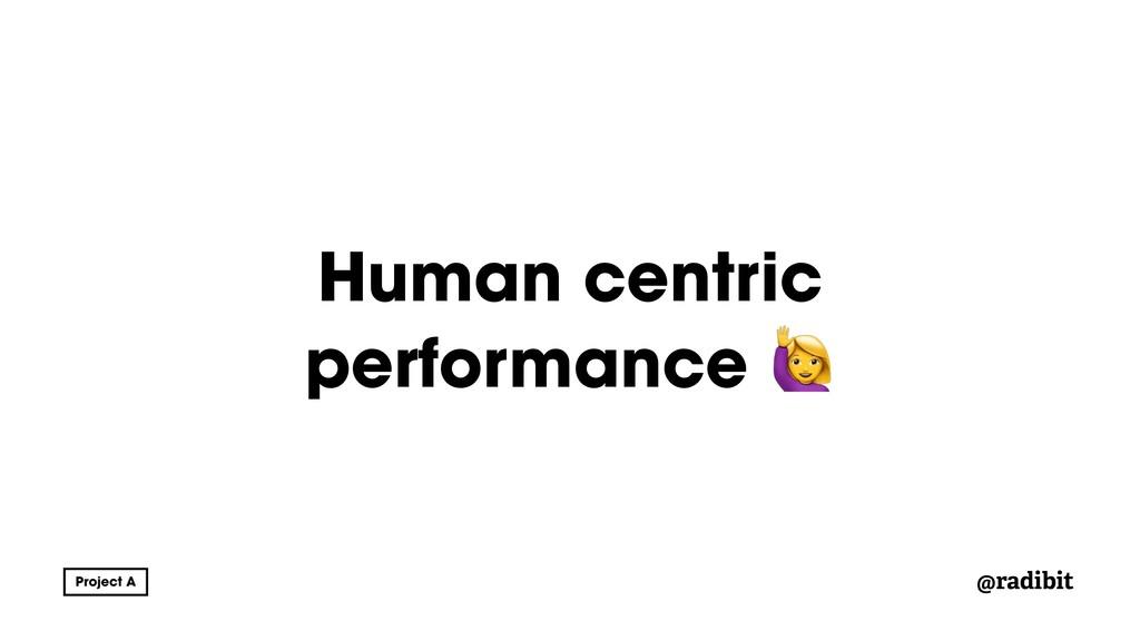 @radibit Human centric performance