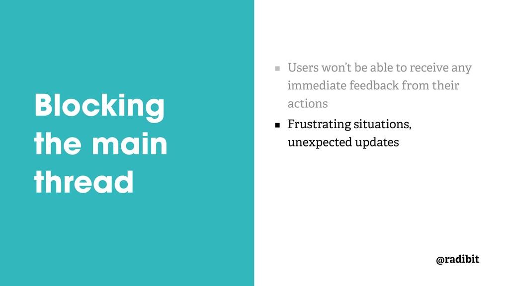 @radibit Blocking the main thread Users won't b...