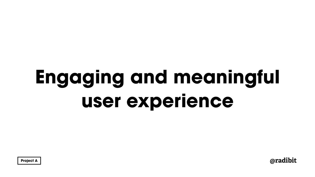@radibit Engaging and meaningful user experience