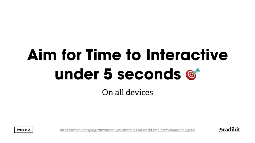 @radibit Aim for Time to Interactive under 5 se...