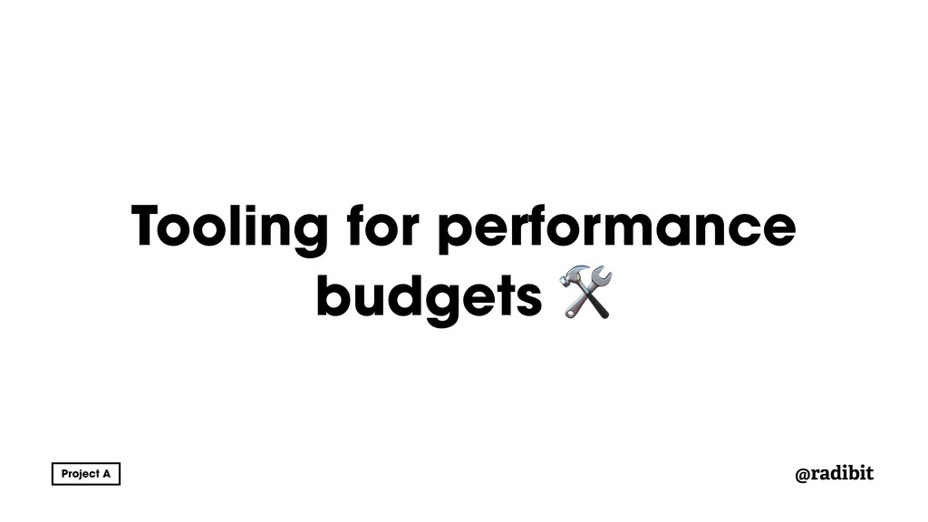 @radibit Tooling for performance budgets