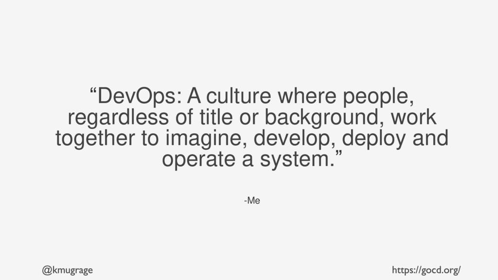 """DevOps: A culture where people, regardless of ..."
