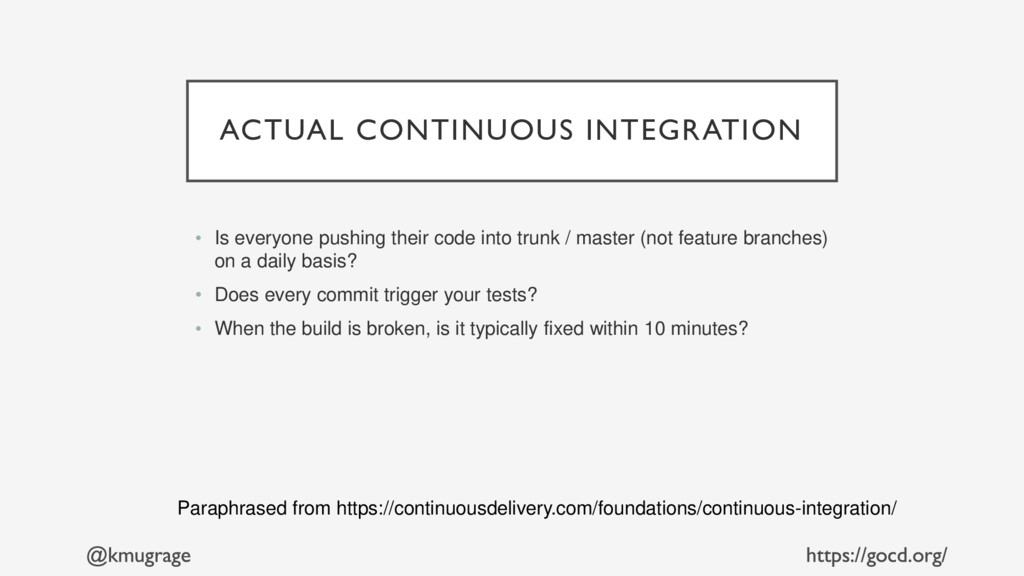 ACTUAL CONTINUOUS INTEGRATION • Is everyone pus...