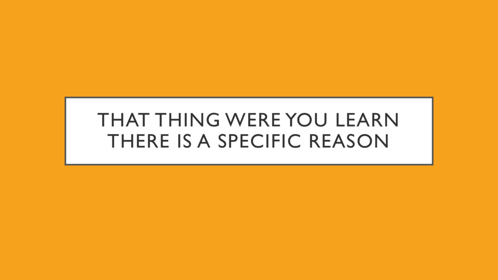 THAT THING WERE YOU LEARN THERE IS A SPECIFIC R...