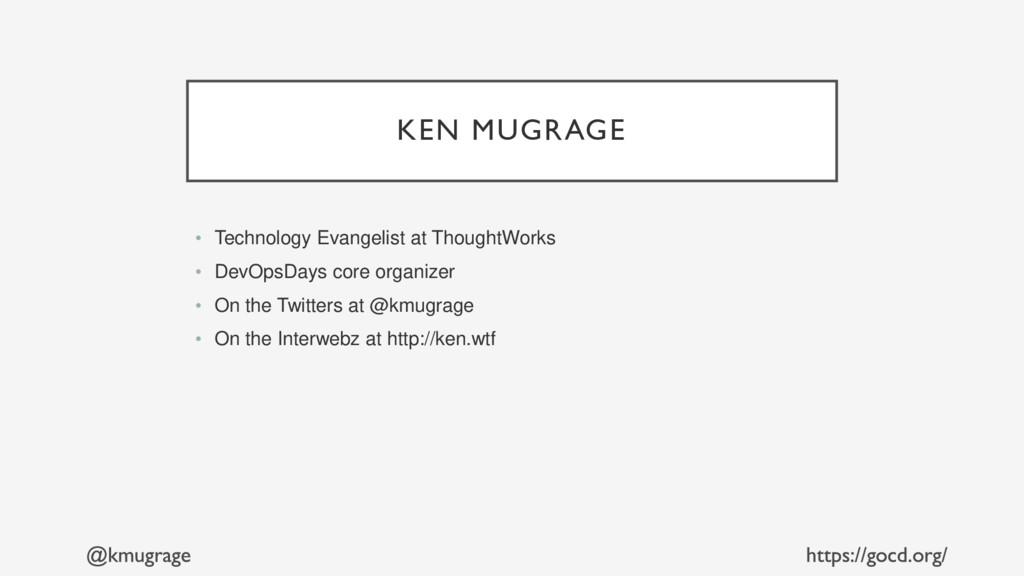 KEN MUGRAGE • Technology Evangelist at ThoughtW...