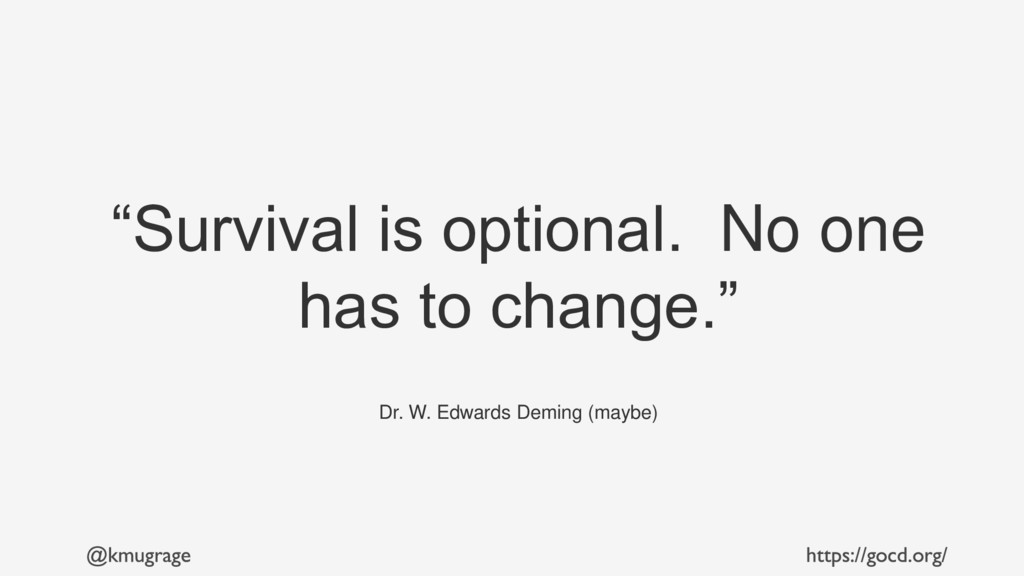 """""""Survival is optional. No one has to change."""" D..."""