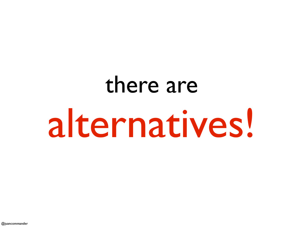 there are alternatives! @juancommander