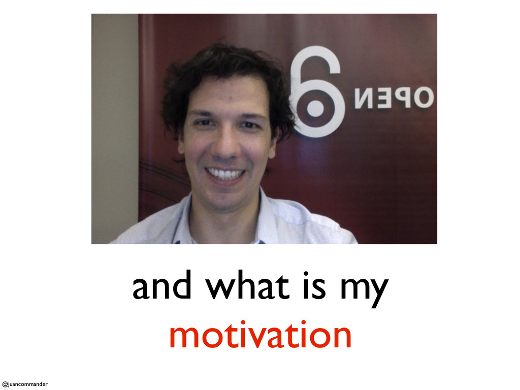 and what is my motivation @juancommander