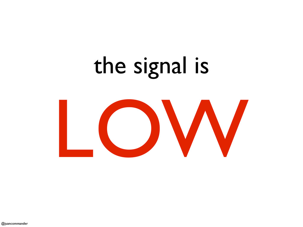 the signal is LOW @juancommander