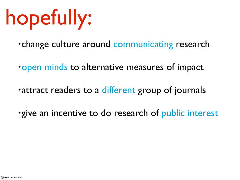 hopefully: •change culture around communicating...