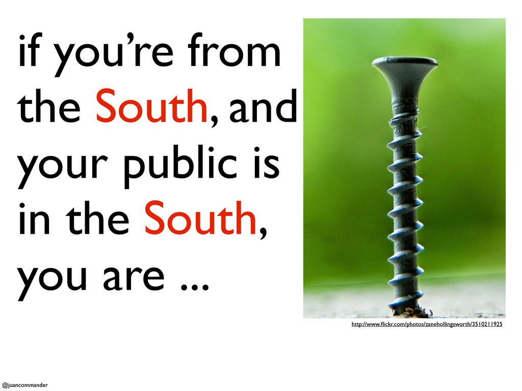 if you're from the South, and your public is in...
