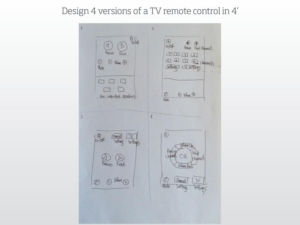 Design 4 versions of a TV remote control in 4'