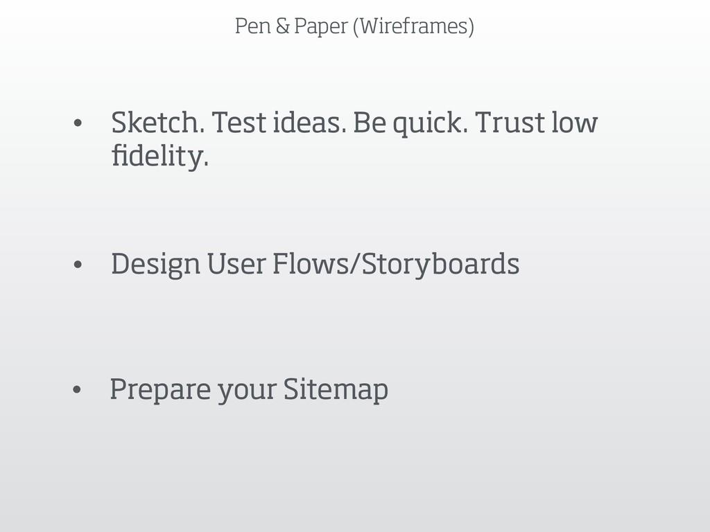 Pen & Paper (Wireframes) • Sketch. Test ideas. ...