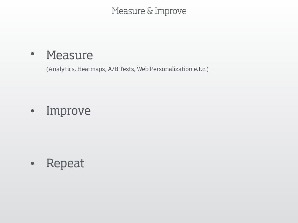 Measure & Improve • Measure  (Analytics, Heatm...