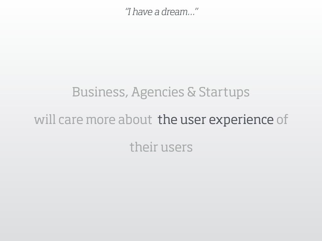 """""""I have a dream…"""" Business, Agencies & Startups..."""