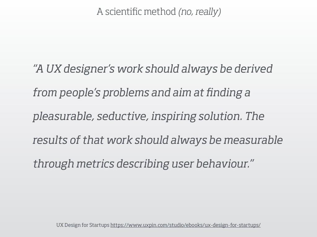 """""""A UX designer's work should always be derived ..."""