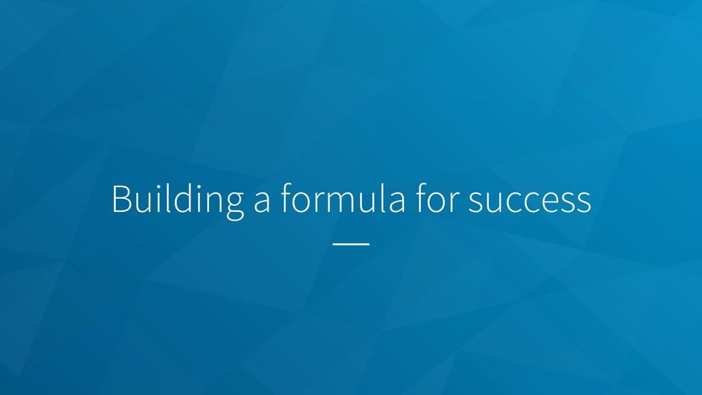 Building a formula for success