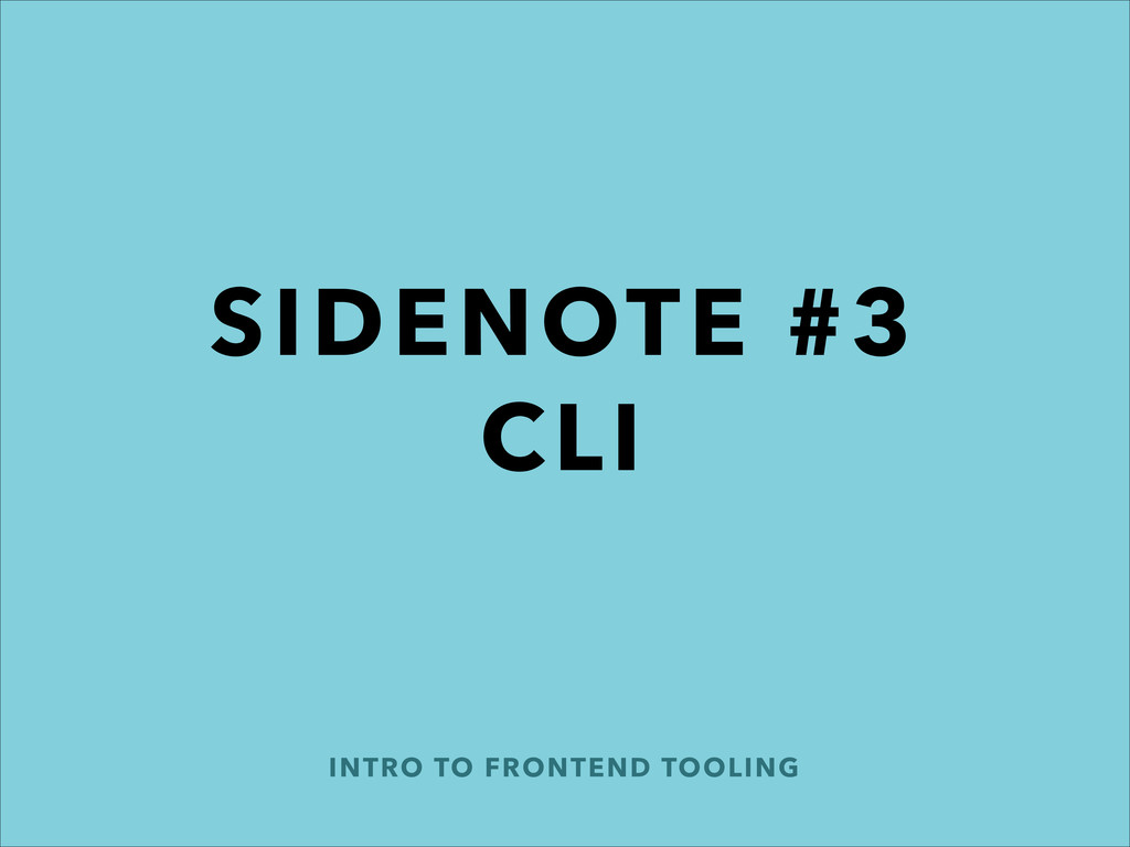 INTRO TO FRONTEND TOOLING SIDENOTE #3 CLI