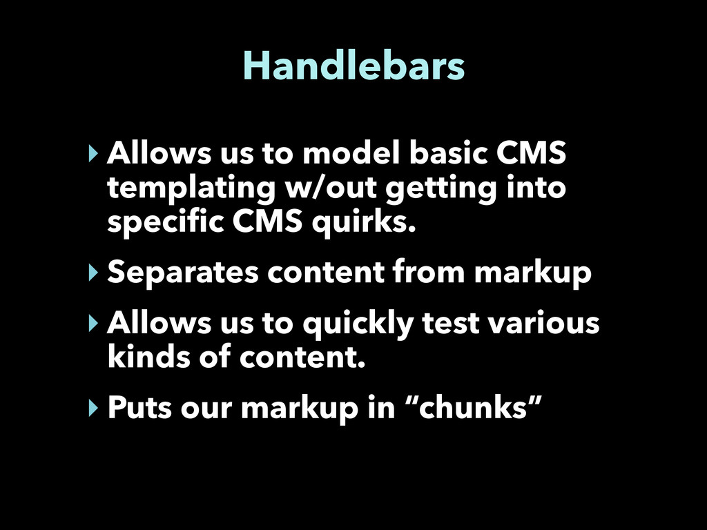 Handlebars ‣ Allows us to model basic CMS templ...