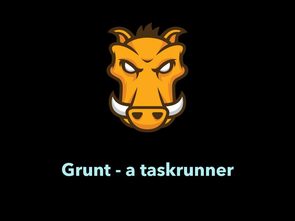 Grunt - a taskrunner