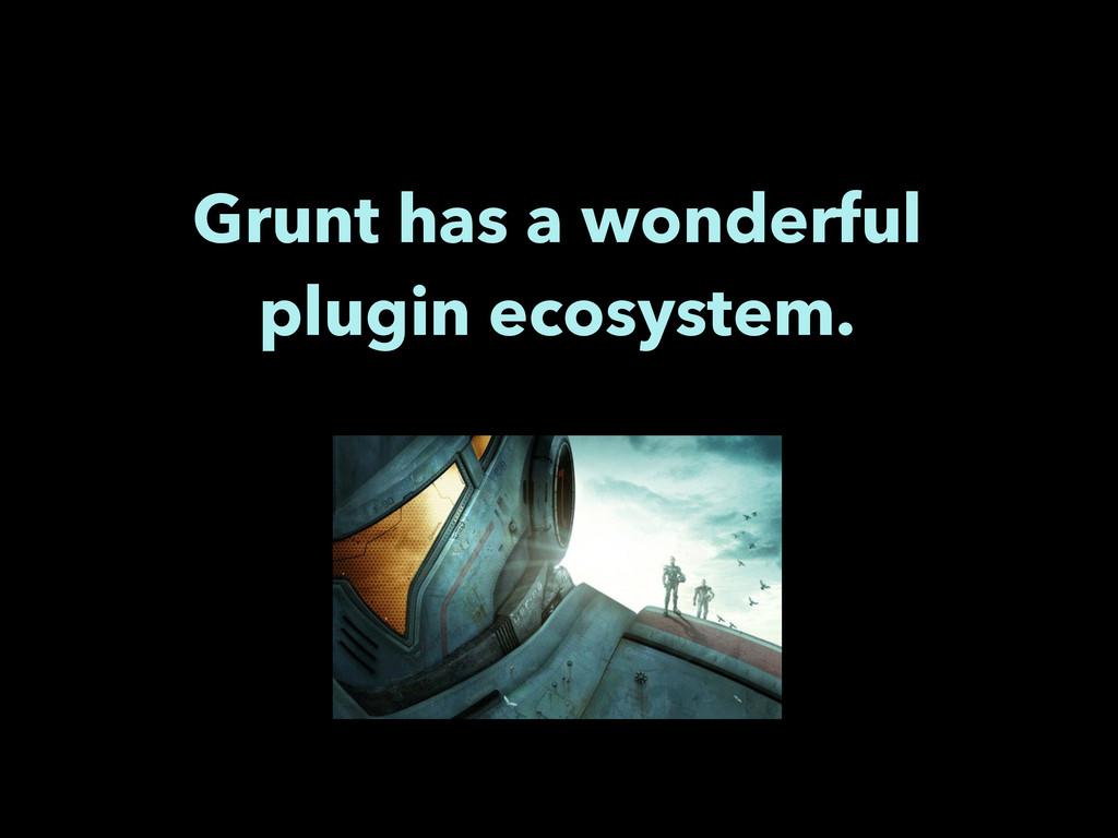 Grunt has a wonderful plugin ecosystem.