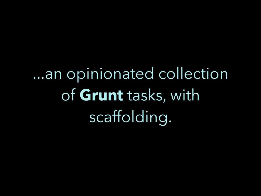 ...an opinionated collection of Grunt tasks, wi...