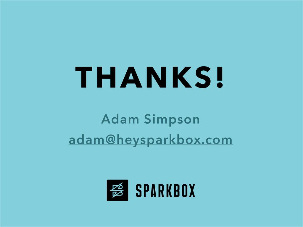 THANKS! Adam Simpson adam@heysparkbox.com