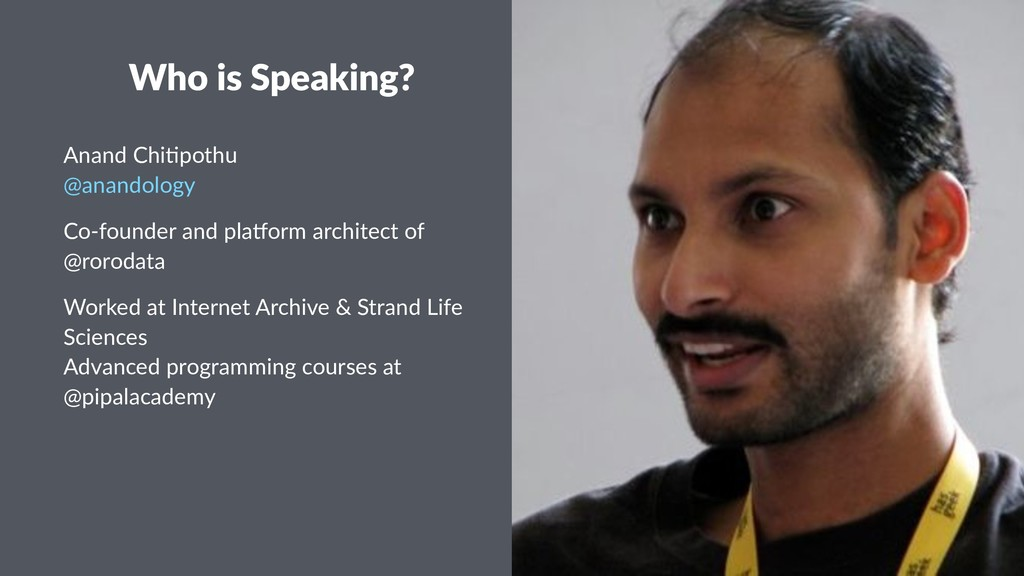 Who is Speaking? Anand Chi)pothu @anandology Co...