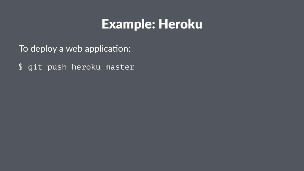 Example: Heroku To deploy a web applica.on: $ g...