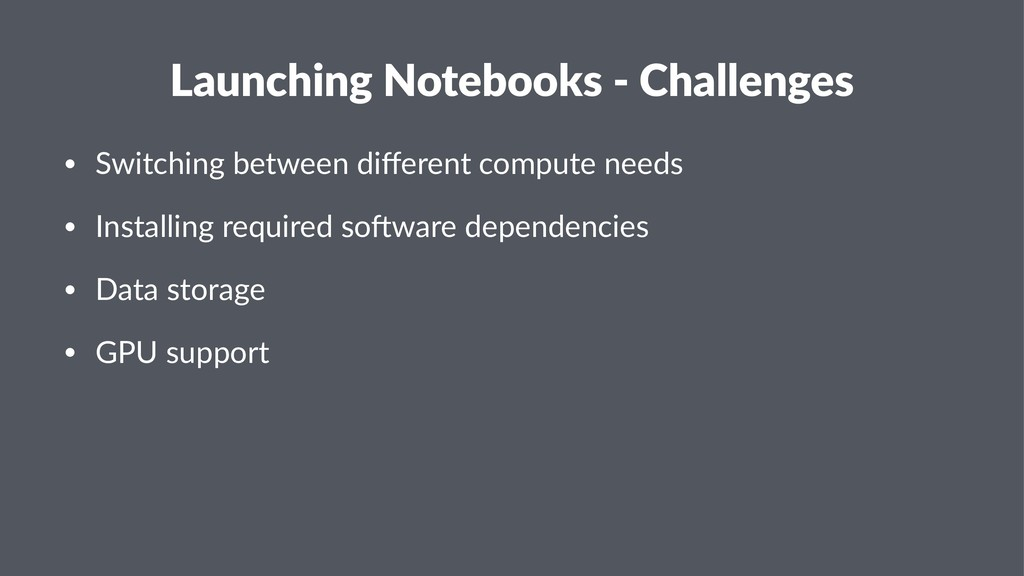 Launching Notebooks - Challenges • Switching be...