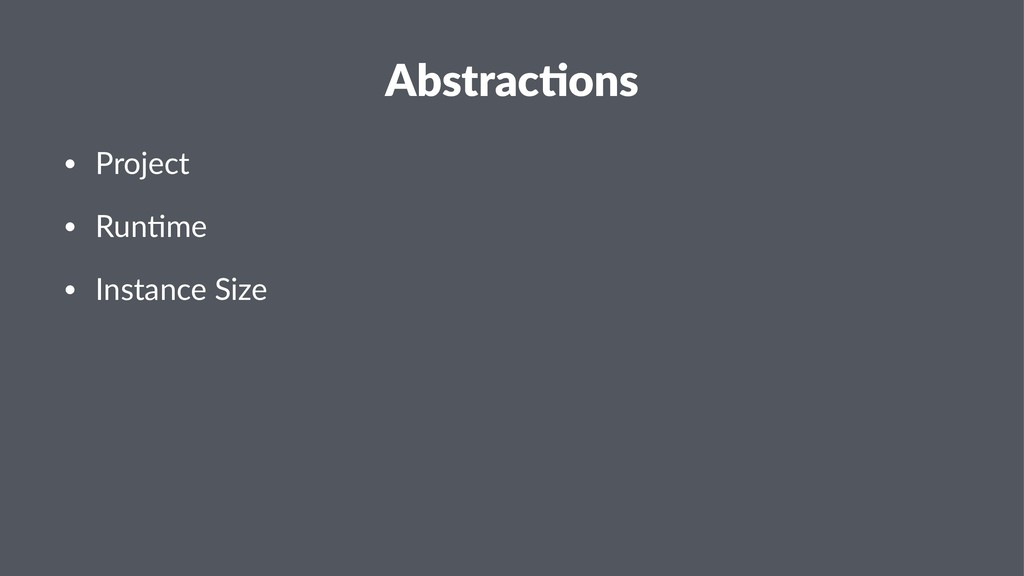 Abstrac(ons • Project • Run-me • Instance Size