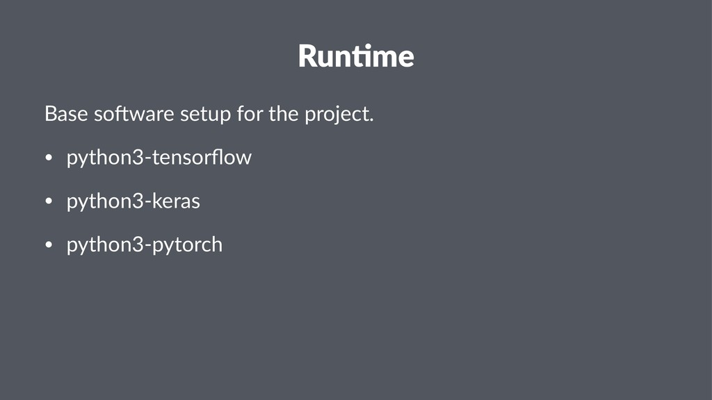 Run$me Base so'ware setup for the project. • py...
