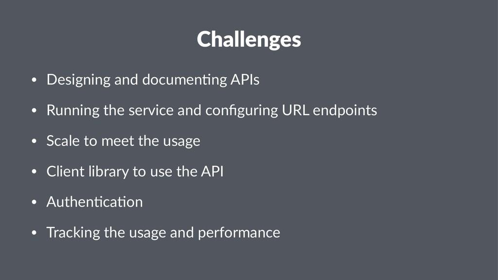 Challenges • Designing and documen/ng APIs • Ru...