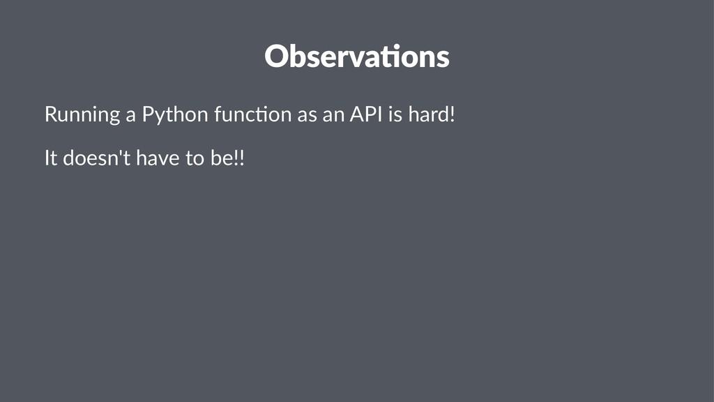 Observa(ons Running a Python func/on as an API ...