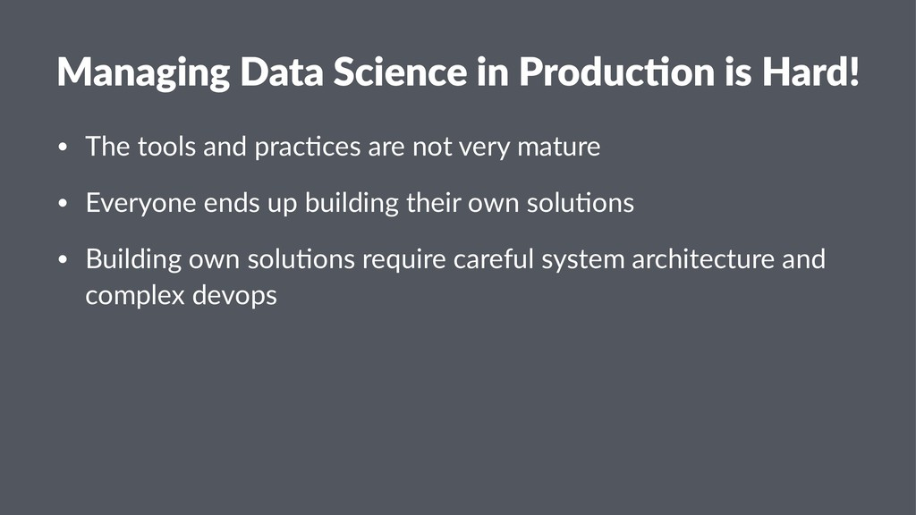 Managing Data Science in Produc1on is Hard! • T...