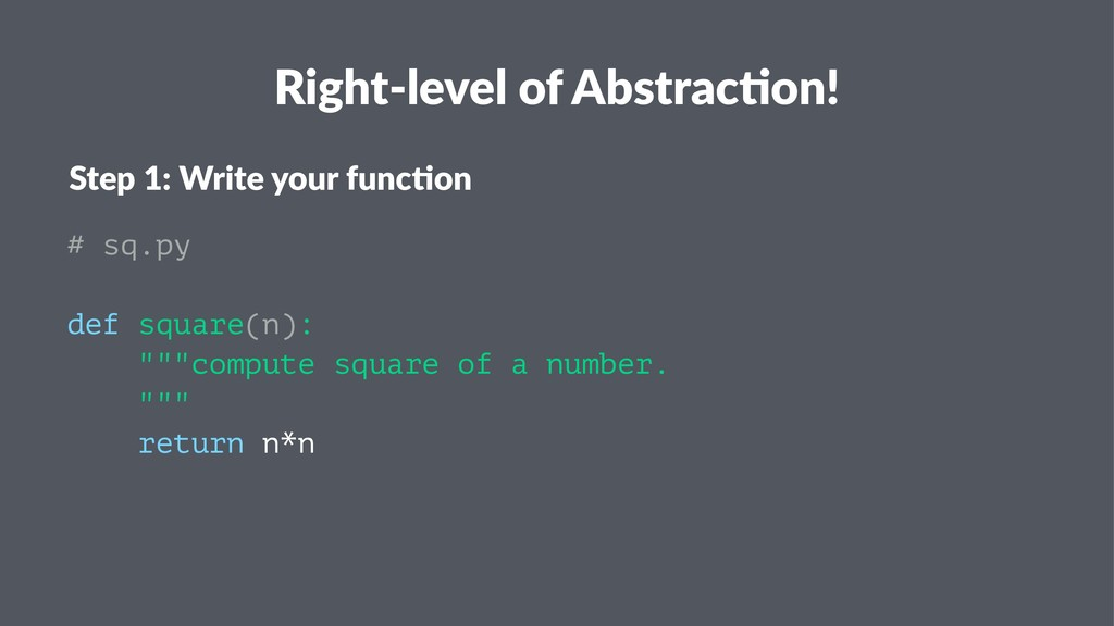 Right-level of Abstrac3on! Step 1: Write your f...