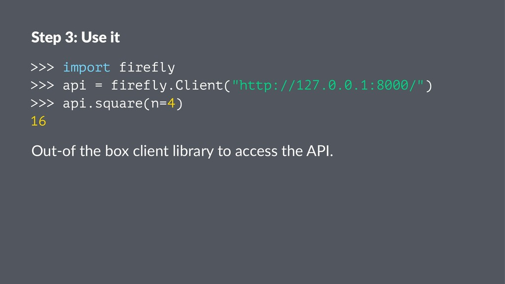 Step 3: Use it >>> import firefly >>> api = fir...