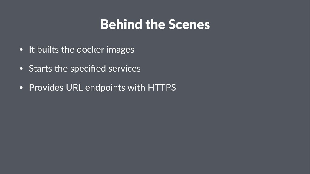 Behind the Scenes • It builts the docker images...