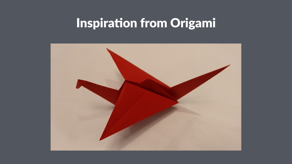 Inspira(on from Origami