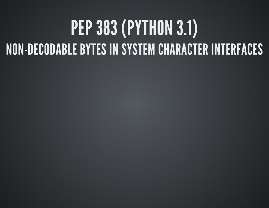 PEP 383 (PYTHON 3.1) NON-DECODABLE BYTES IN SYS...