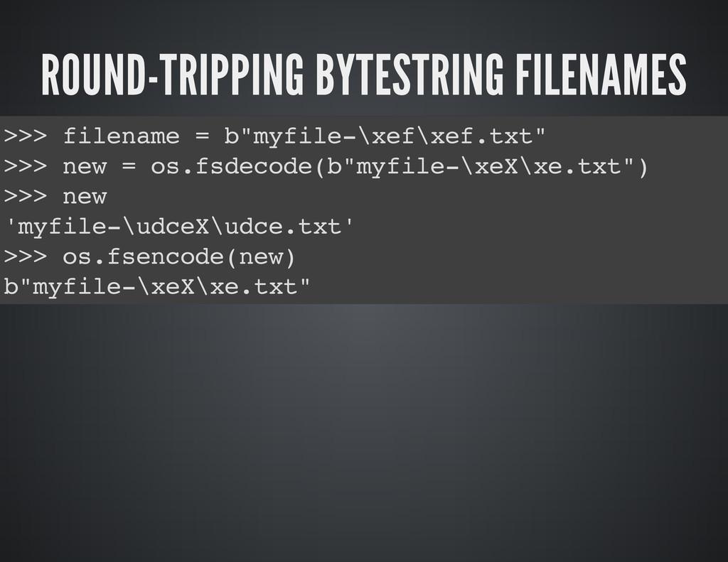 ROUND-TRIPPING BYTESTRING FILENAMES > > > f i l...