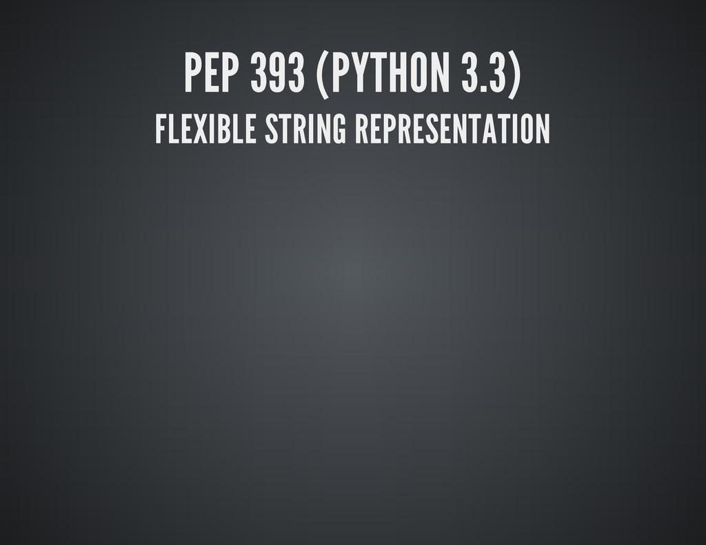 PEP 393 (PYTHON 3.3) FLEXIBLE STRING REPRESENTA...